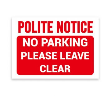 'Polite Notice', 'No Parking', 'Please Leave Clear' Sign, Tough Durable Rust-Free Weatherproof PVC Sign for Indoor and Outdoor Use, 297mm x 210mm. No 004